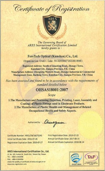 ForeTech Optical (KunShan) Have OHSAS18001 International Certifications of Occupational Health and Safety Assessment, It's organizations put in place demonstrably sound occupational health and safety performance.