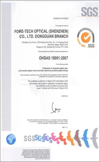 ForeTech Optical (ShenZheng) Have OHSAS18001 International Certifications of Occupational Health and Safety Assessment, It's organizations put in place demonstrably sound occupational health and safety performance.