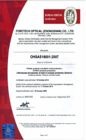 ForeTech Optical (Zhongshan) Have OHSAS18001 International Certifications of Occupational Health and Safety Assessment, It's organizations put in place demonstrably sound occupational health and safety performance.