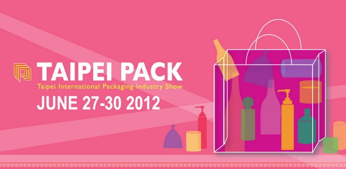 Taipei International Packaging Industry Show June 27 – 30, 2012