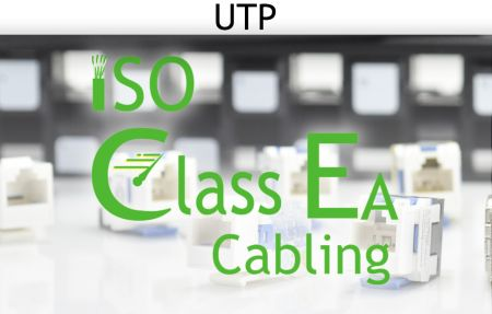 ISO-11801 Class EA Cabling Unshielded Solution - ISO-11801 Class EA Cabling Unshielded Solution