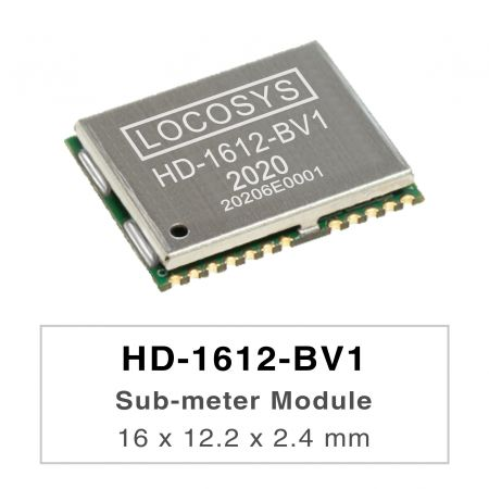 Sub-meter 模組  ( L1+L5 ) +3.3V - LOCOSYS HD-1612-BV1 is a high-performance GNSS positioning module that is capable of tracking all global civil navigation systems (GPS, QZSS, GLONASS, BEIDOU and GALILEO).