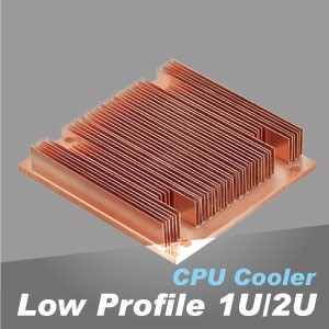 Low Profile 1U/2U CPU Cooler - Low profile CPU cooler with Direct contact heat pipes design creates incredible cooling performance.
