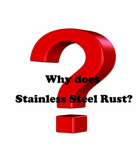 Q.Why does Stainless Steel Rust? - Why does Stainless Steel Rust?