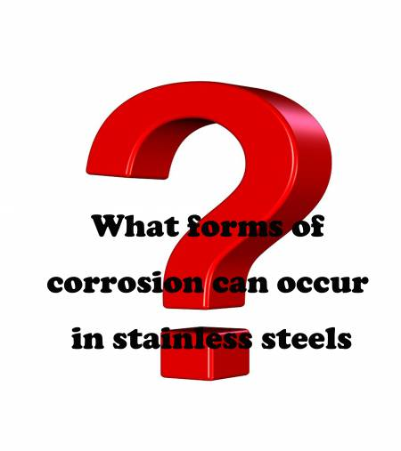 Q.What forms of corrosion can occur in stainless steels? - What forms of corrosion can occur in stainless steels?