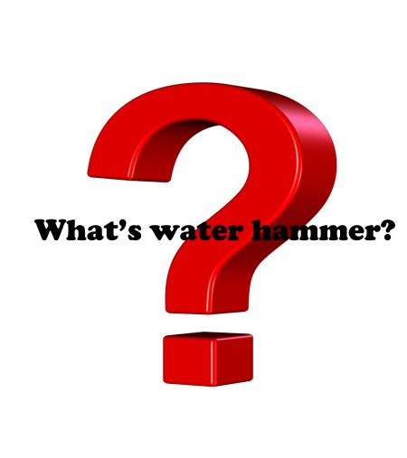 Q.What's Water Hammer? - What's water hammer?