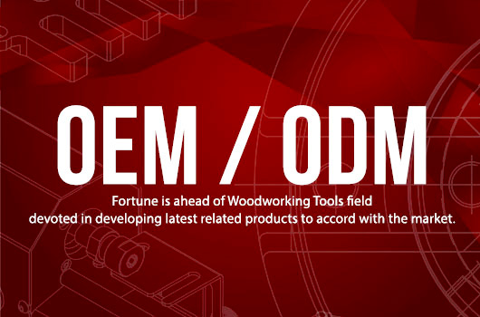 OEM / ODM service of woodworking tools, machinery, supplies, and accessories.