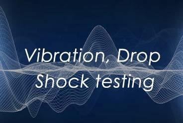 Vibration, Drop & Shock testing
