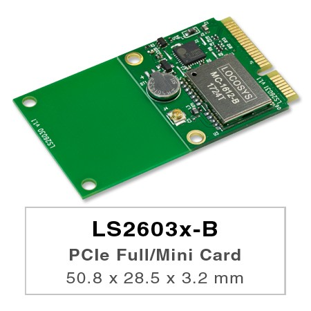 PCIe Full / Half Mini Card - LOCOSYS LS26030-B and LS26031-B are GNSS modules incorporated into the PCIe Full-Mini card or PCIe Half-Mini card. These GNSS modules are powered by MediaTek, it can provide you with superior.